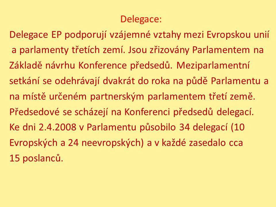 Delegace: Delegace EP podporují vzájemné vztahy mezi Evropskou unií a parlamenty třetích zemí. Jsou zřizovány Parlamentem na Základě návrhu Konference