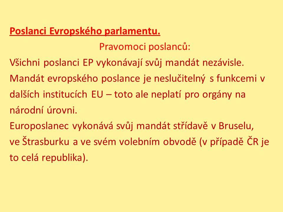 Poslanci Evropského parlamentu. Pravomoci poslanců: Všichni poslanci EP vykonávají svůj mandát nezávisle. Mandát evropského poslance je neslučitelný s