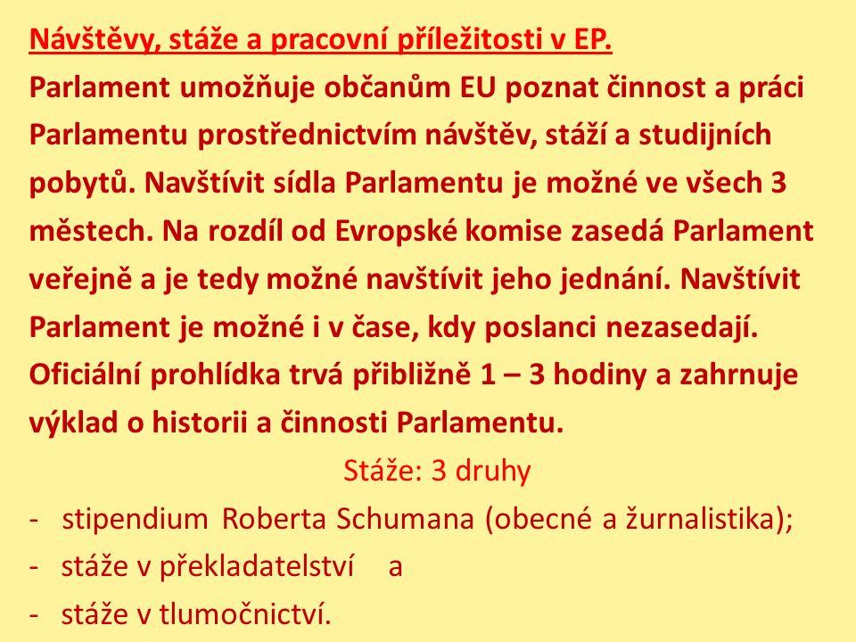 Návštěvy, stáže a pracovní příležitosti v EP. Parlament umožňuje občanům EU poznat činnost a práci Parlamentu prostřednictvím návštěv, stáží a studijn