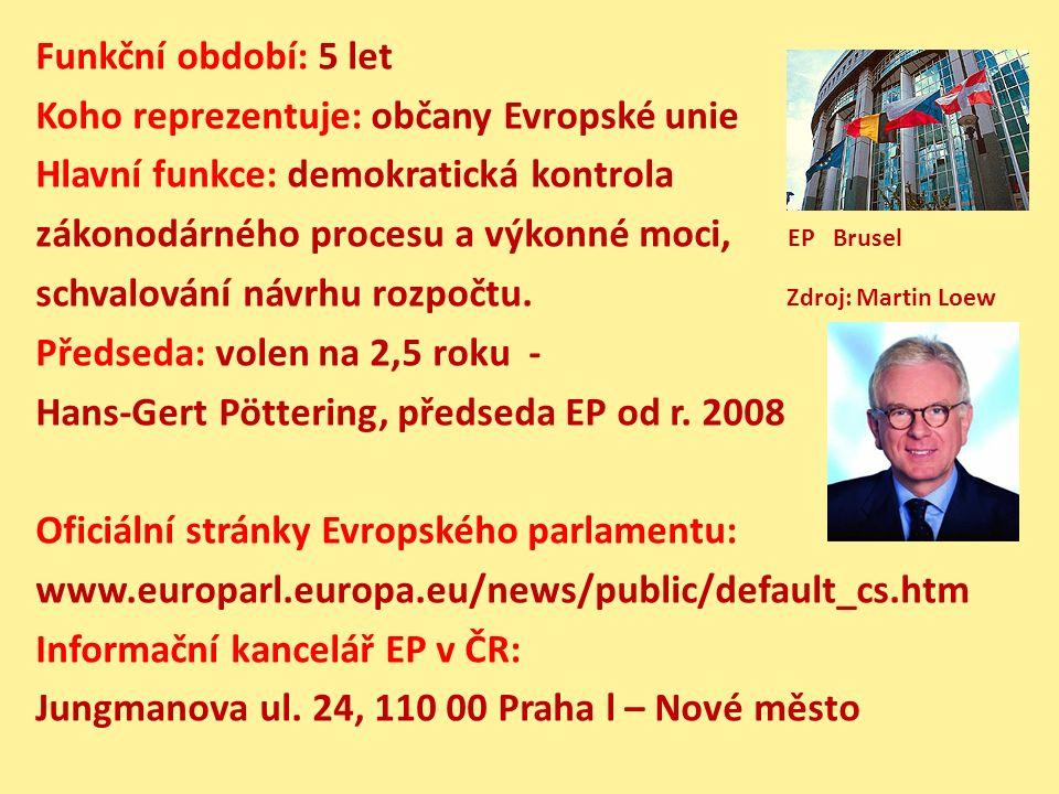 Funkční období: 5 let Koho reprezentuje: občany Evropské unie Hlavní funkce: demokratická kontrola zákonodárného procesu a výkonné moci, EP Brusel schvalování návrhu rozpočtu.