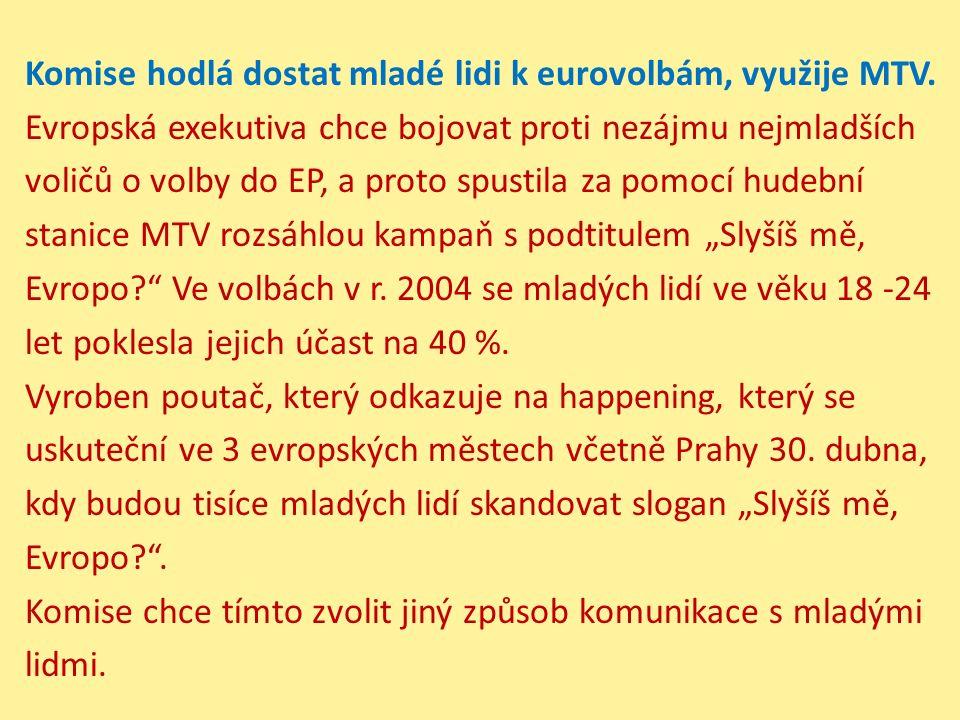 Komise hodlá dostat mladé lidi k eurovolbám, využije MTV. Evropská exekutiva chce bojovat proti nezájmu nejmladších voličů o volby do EP, a proto spus