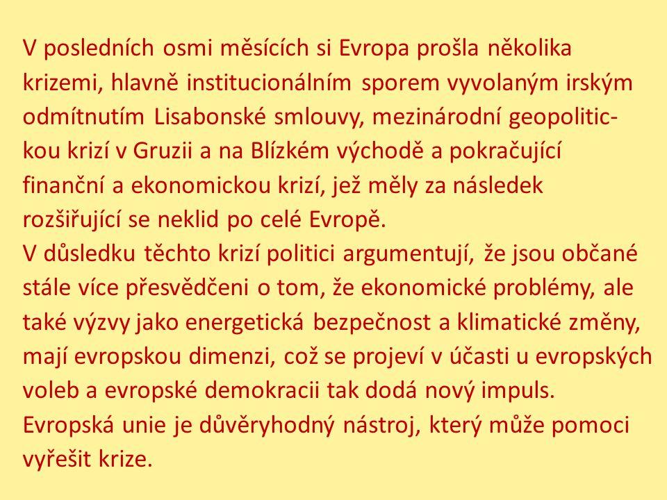 V posledních osmi měsících si Evropa prošla několika krizemi, hlavně institucionálním sporem vyvolaným irským odmítnutím Lisabonské smlouvy, mezinárod