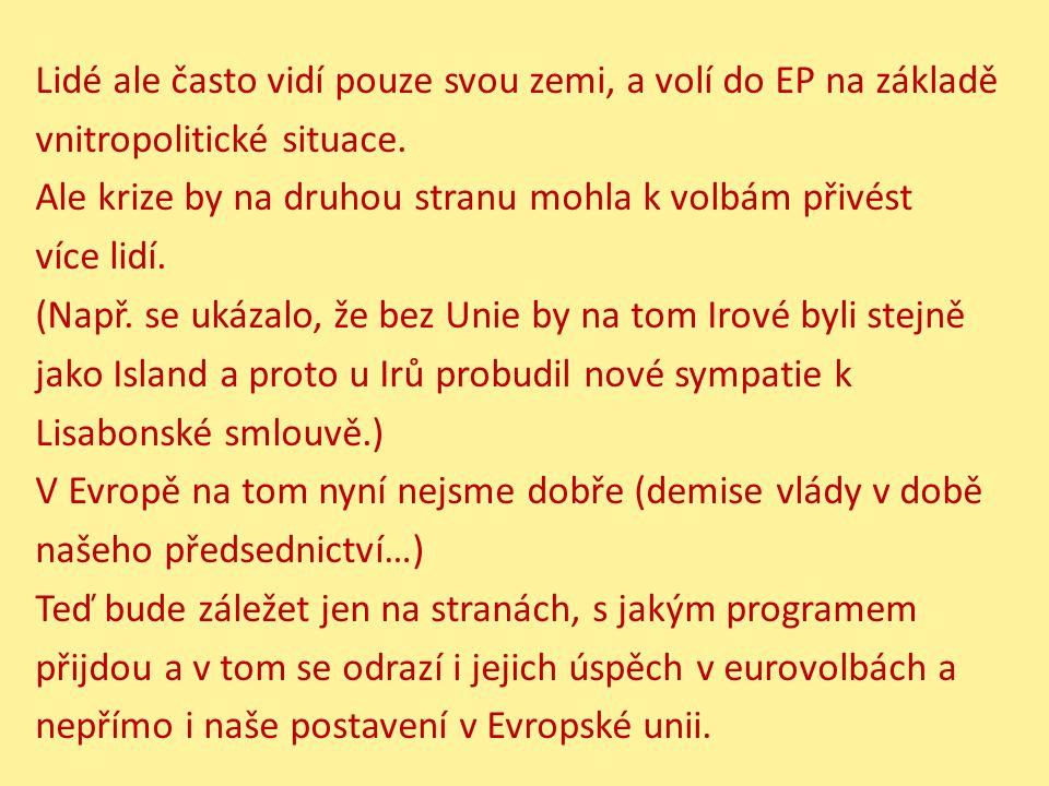 Lidé ale často vidí pouze svou zemi, a volí do EP na základě vnitropolitické situace.