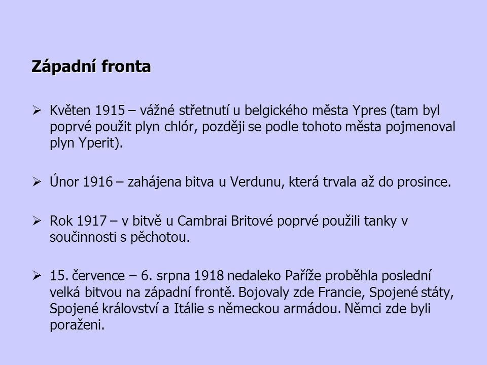 Západní fronta  Květen 1915 – vážné střetnutí u belgického města Ypres (tam byl poprvé použit plyn chlór, později se podle tohoto města pojmenoval pl