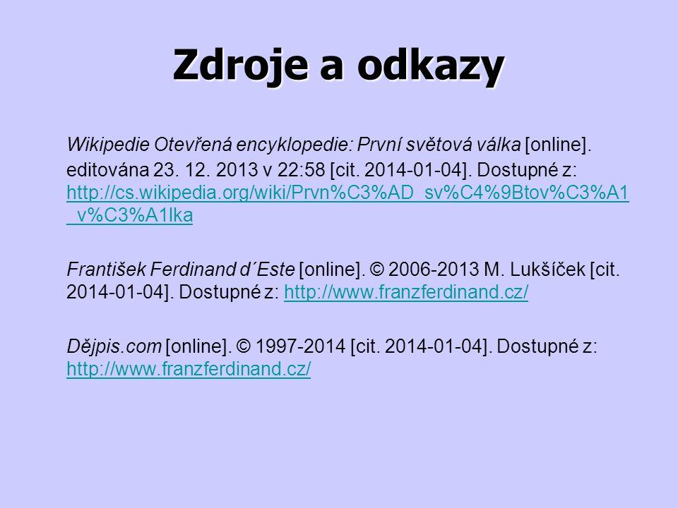 Zdroje a odkazy Wikipedie Otevřená encyklopedie: První světová válka [online]. editována 23. 12. 2013 v 22:58 [cit. 2014-01-04]. Dostupné z: http://cs