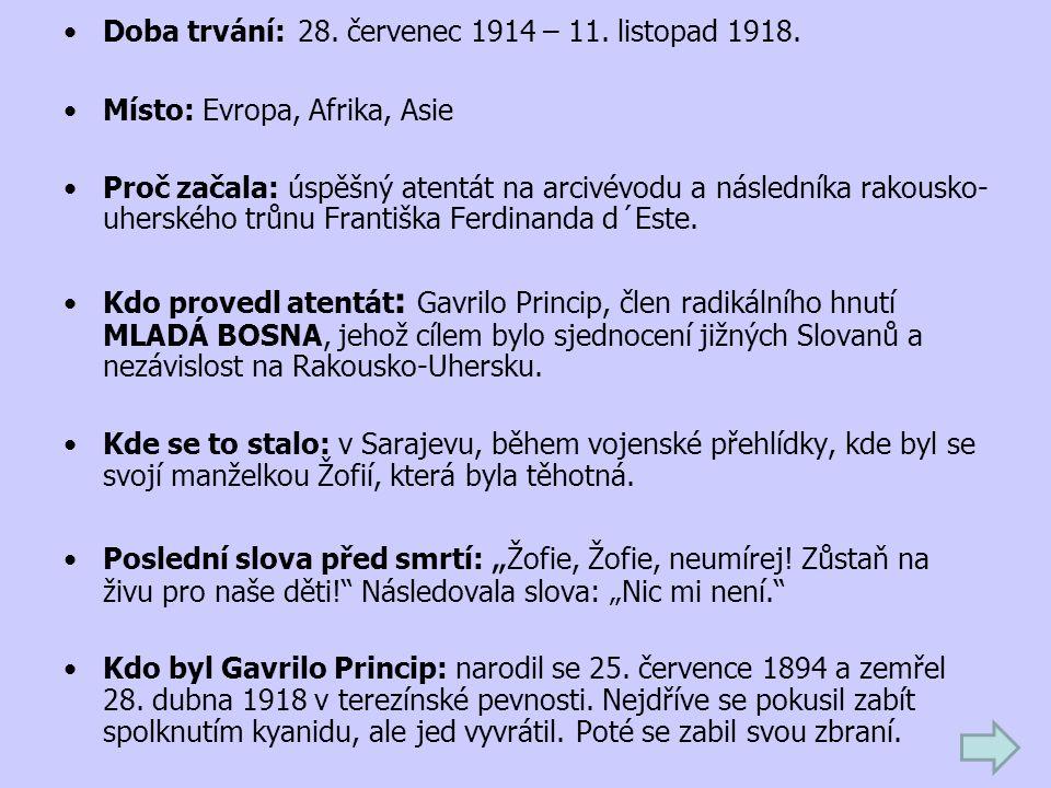 Doba trvání: 28. červenec 1914 – 11. listopad 1918. Místo: Evropa, Afrika, Asie Proč začala: úspěšný atentát na arcivévodu a následníka rakousko- uher