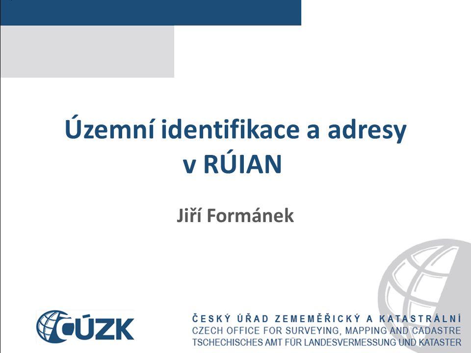 Územní identifikace a adresy v RÚIAN Jiří Formánek