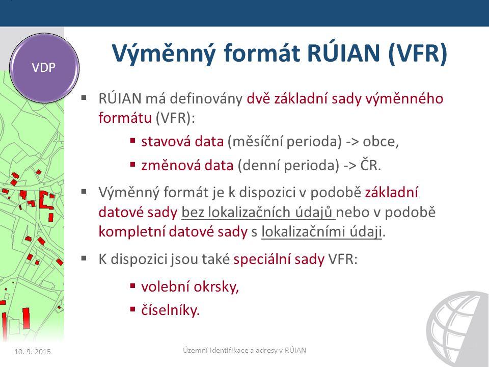 Výměnný formát RÚIAN (VFR)  RÚIAN má definovány dvě základní sady výměnného formátu (VFR):  stavová data (měsíční perioda) -> obce,  změnová data (denní perioda) -> ČR.