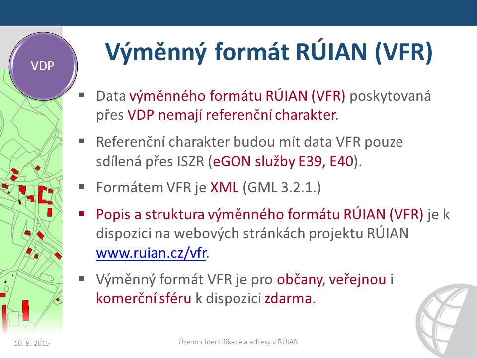Výměnný formát RÚIAN (VFR)  Data výměnného formátu RÚIAN (VFR) poskytovaná přes VDP nemají referenční charakter.