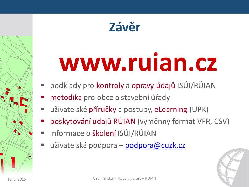 Závěr www.ruian.cz  podklady pro kontroly a opravy údajů ISÚI/RÚIAN  metodika pro obce a stavební úřady  uživatelské příručky a postupy, eLearning (UPK)  poskytování údajů RÚIAN (výměnný formát VFR, CSV)  informace o školení ISÚI/RÚIAN  uživatelská podpora – podpora@cuzk.czpodpora@cuzk.cz 10.
