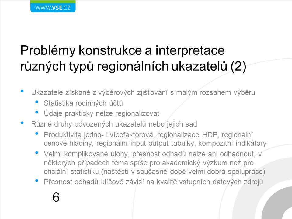 Problémy konstrukce a interpretace různých typů regionálních ukazatelů (2) Ukazatele získané z výběrových zjišťování s malým rozsahem výběru Statistik