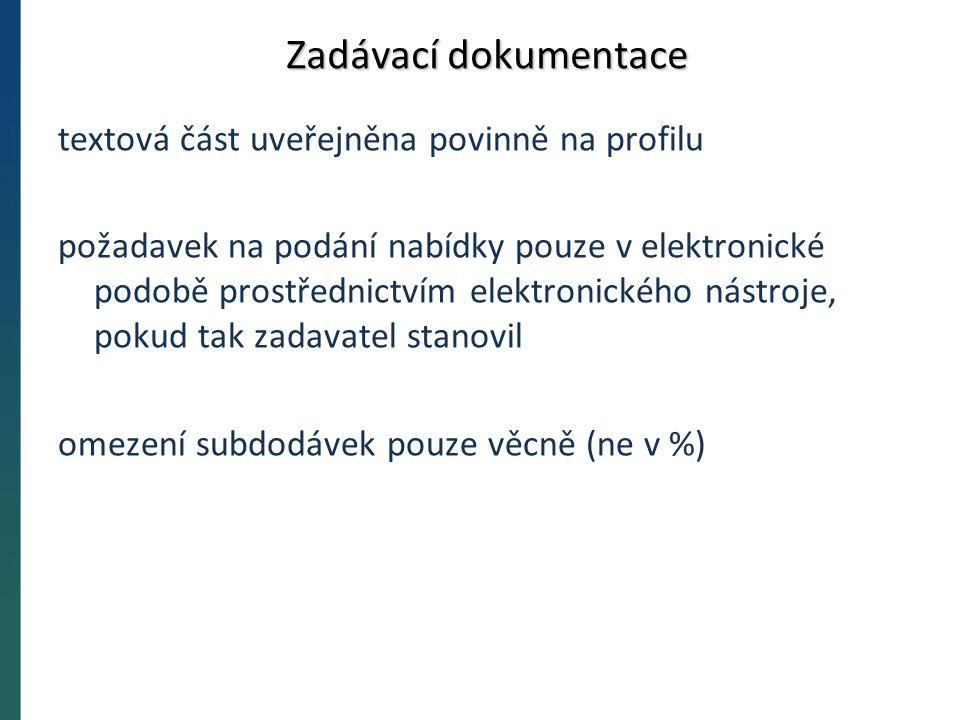 Zadávací dokumentace textová část uveřejněna povinně na profilu požadavek na podání nabídky pouze v elektronické podobě prostřednictvím elektronického nástroje, pokud tak zadavatel stanovil omezení subdodávek pouze věcně (ne v %)