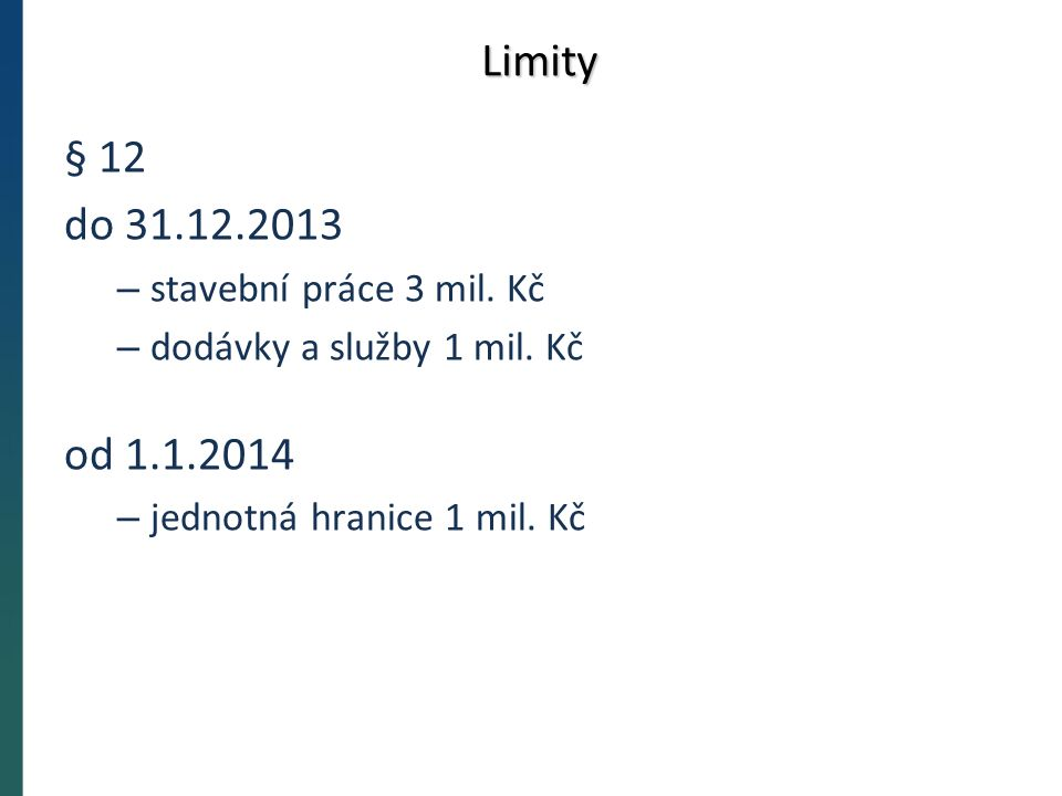 Limity § 12 do 31.12.2013 – stavební práce 3 mil. Kč – dodávky a služby 1 mil.