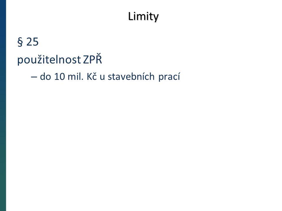 Limity § 25 použitelnost ZPŘ – do 10 mil. Kč u stavebních prací