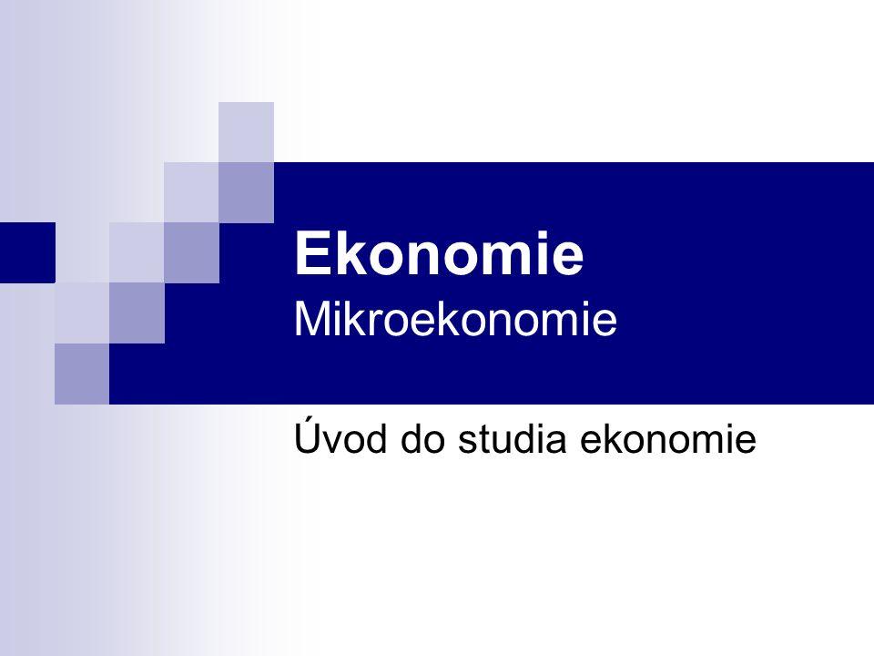 Ekonomie Mikroekonomie Úvod do studia ekonomie