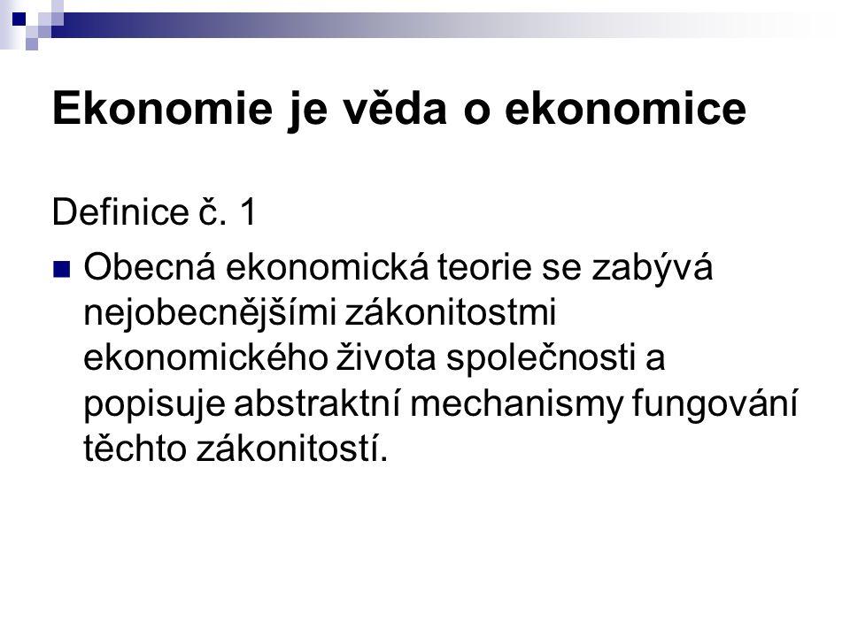 Členění ekonomie Podle vztahu k realitě  Společenská věda  Formálně abstraktní věda Podle cíle  Pozitivní – formálně logická  Normativní – společenská věda Podle předmětu zkoumání  Mikroekonomie  Makroekonomie
