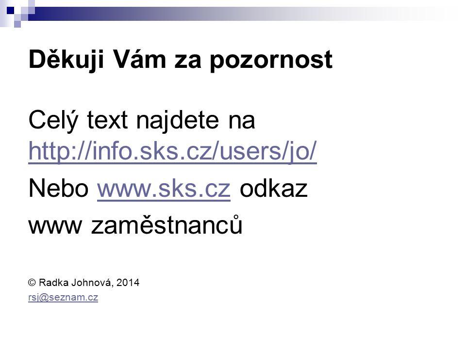 Děkuji Vám za pozornost Celý text najdete na http://info.sks.cz/users/jo/ http://info.sks.cz/users/jo/ Nebo www.sks.cz odkazwww.sks.cz www zaměstnanců © Radka Johnová, 2014 rsj@seznam.cz