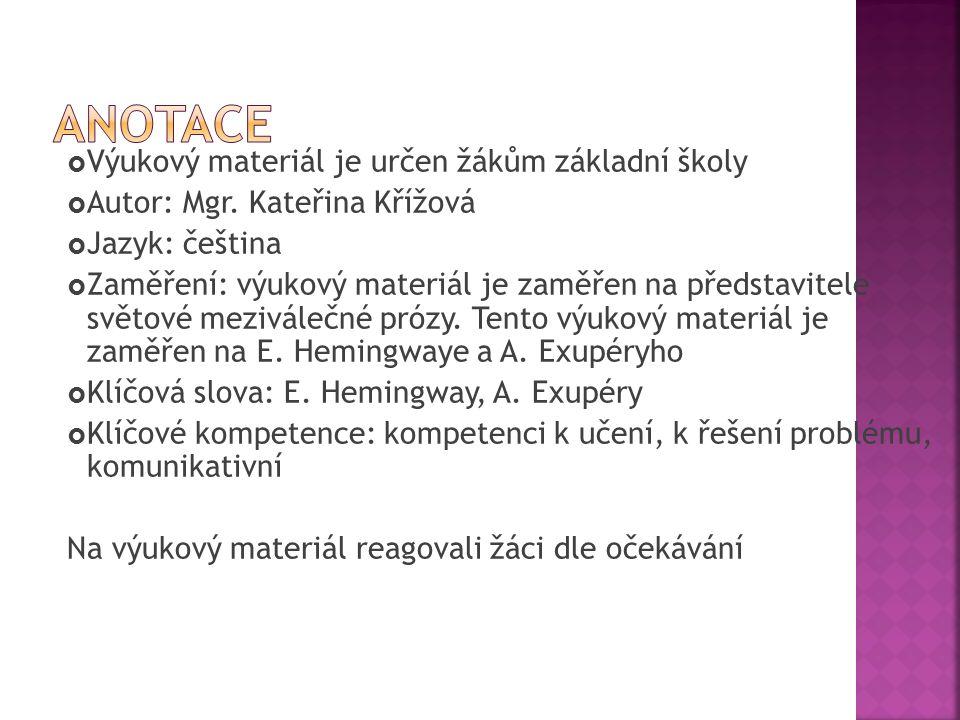  Výukový materiál je určen žákům základní školy  Autor: Mgr. Kateřina Křížová  Jazyk: čeština  Zaměření: výukový materiál je zaměřen na představit