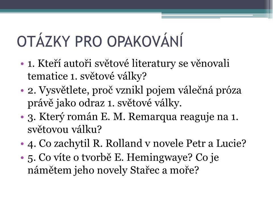 OTÁZKY PRO OPAKOVÁNÍ 1. Kteří autoři světové literatury se věnovali tematice 1.