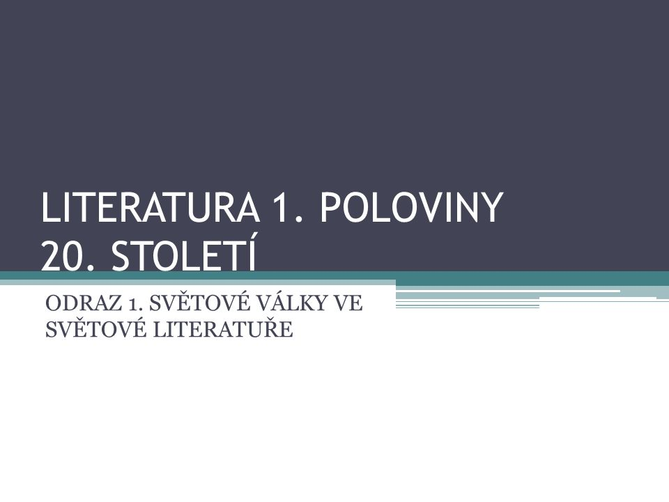 LITERATURA 1. POLOVINY 20. STOLETÍ ODRAZ 1. SVĚTOVÉ VÁLKY VE SVĚTOVÉ LITERATUŘE