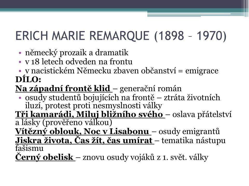 ERICH MARIE REMARQUE (1898 – 1970) německý prozaik a dramatik v 18 letech odveden na frontu v nacistickém Německu zbaven občanství = emigrace DÍLO: Na