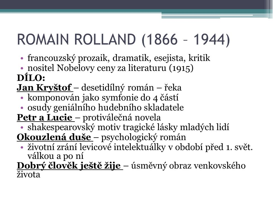 ROMAIN ROLLAND (1866 – 1944) francouzský prozaik, dramatik, esejista, kritik nositel Nobelovy ceny za literaturu (1915) DÍLO: Jan Kryštof – desetidíln