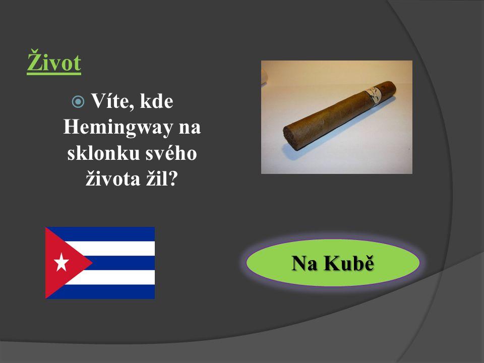 Život  Víte, kde Hemingway na sklonku svého života žil? Na Kubě