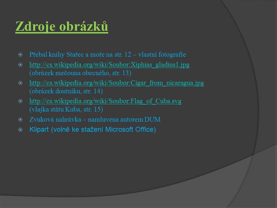 Zdroje obrázků  Všechny uveřejněné odkazy [cit. 2012-01-20]. Není-li uvedeno jinak - dostupné pod licencí Public domain na:  http://cs.wikipedia.org
