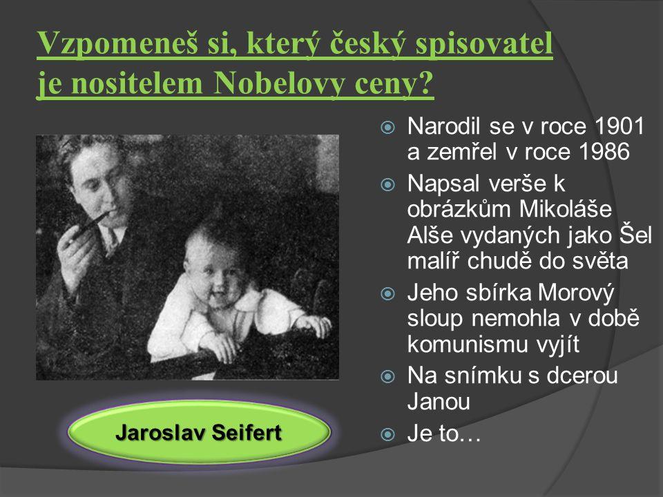 Vzpomeneš si, který český spisovatel je nositelem Nobelovy ceny.