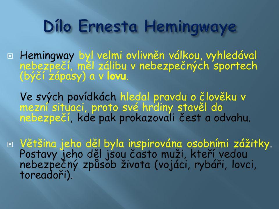  Hemingway byl velmi ovlivněn válkou, vyhledával nebezpečí, měl zálibu v nebezpečných sportech (býčí zápasy) a v lovu.