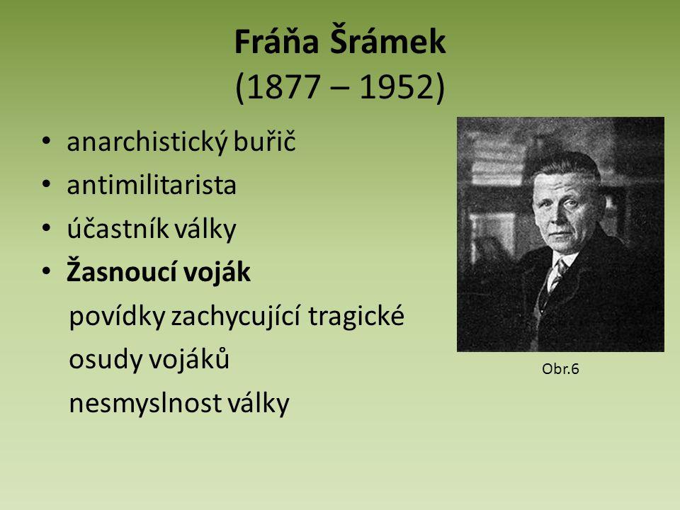 Fráňa Šrámek (1877 – 1952) anarchistický buřič antimilitarista účastník války Žasnoucí voják povídky zachycující tragické osudy vojáků nesmyslnost války Obr.6