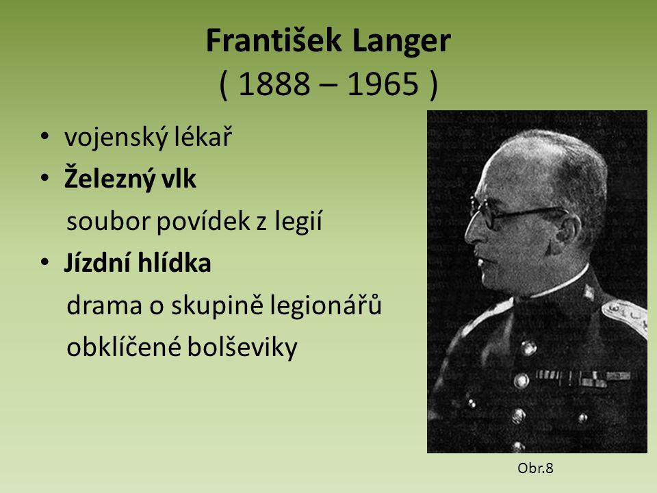 František Langer ( 1888 – 1965 ) vojenský lékař Železný vlk soubor povídek z legií Jízdní hlídka drama o skupině legionářů obklíčené bolševiky Obr.8
