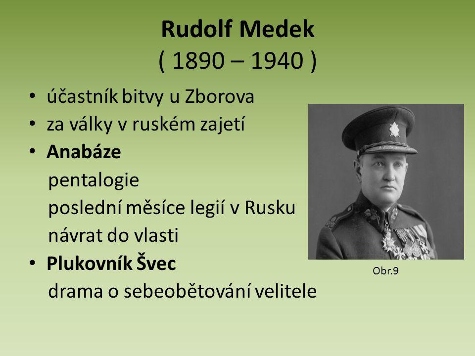 Rudolf Medek ( 1890 – 1940 ) účastník bitvy u Zborova za války v ruském zajetí Anabáze pentalogie poslední měsíce legií v Rusku návrat do vlasti Plukovník Švec drama o sebeobětování velitele Obr.9