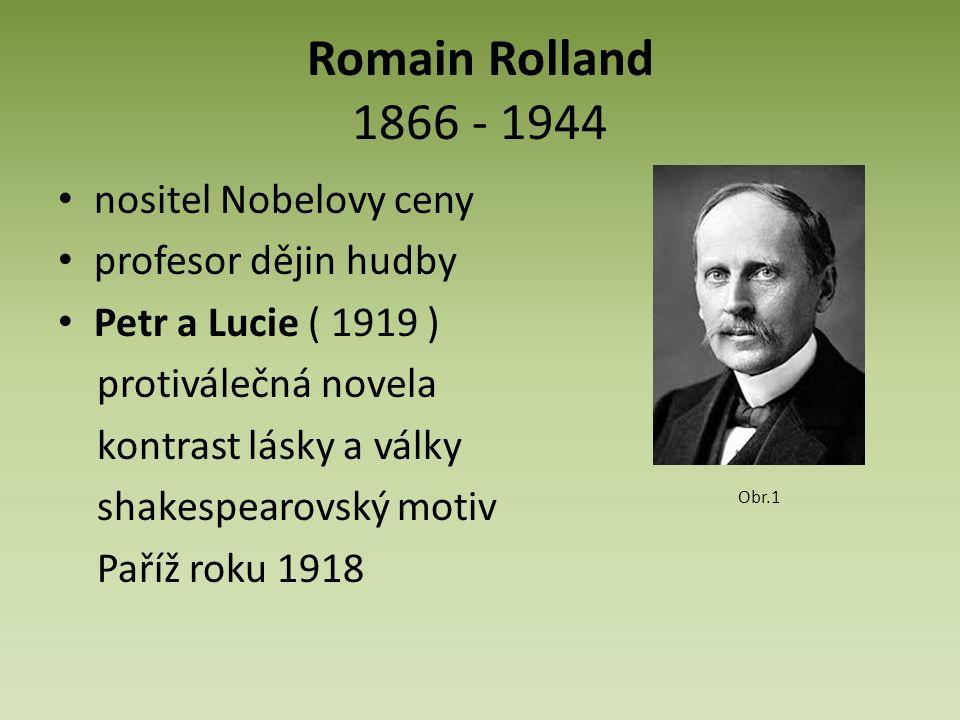 Romain Rolland 1866 - 1944 nositel Nobelovy ceny profesor dějin hudby Petr a Lucie ( 1919 ) protiválečná novela kontrast lásky a války shakespearovský motiv Paříž roku 1918 Obr.1