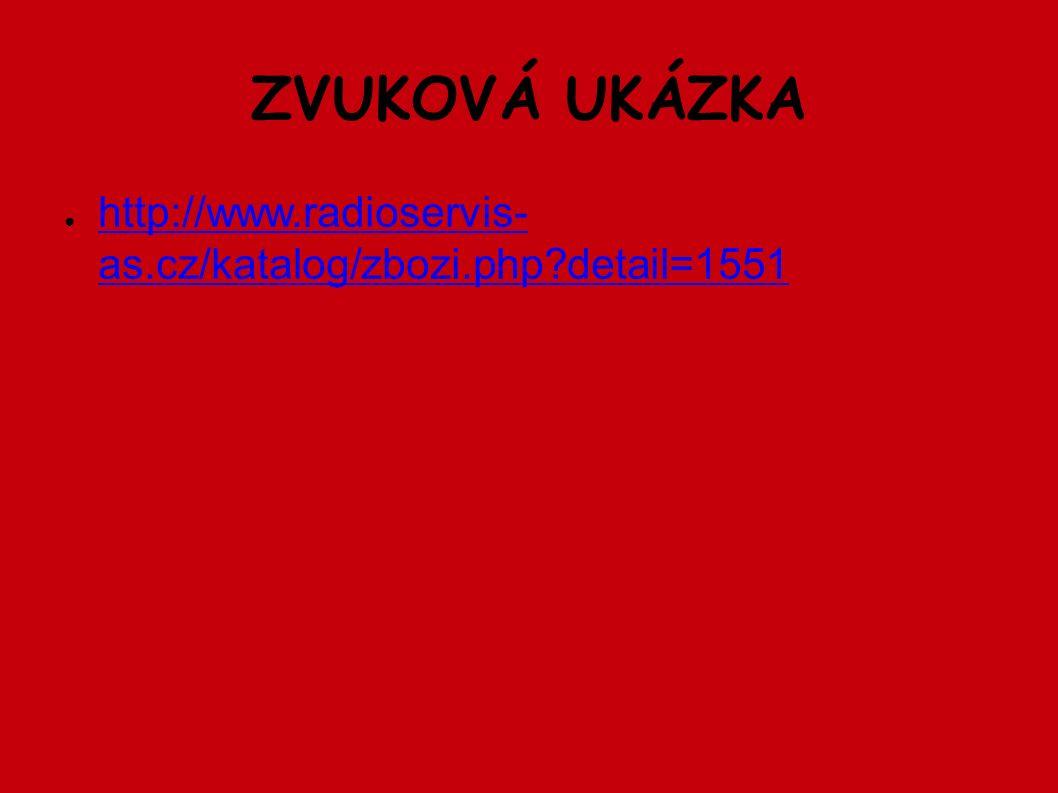 ZVUKOVÁ UKÁZKA ● http://www.radioservis- as.cz/katalog/zbozi.php detail=1551 http://www.radioservis- as.cz/katalog/zbozi.php detail=1551