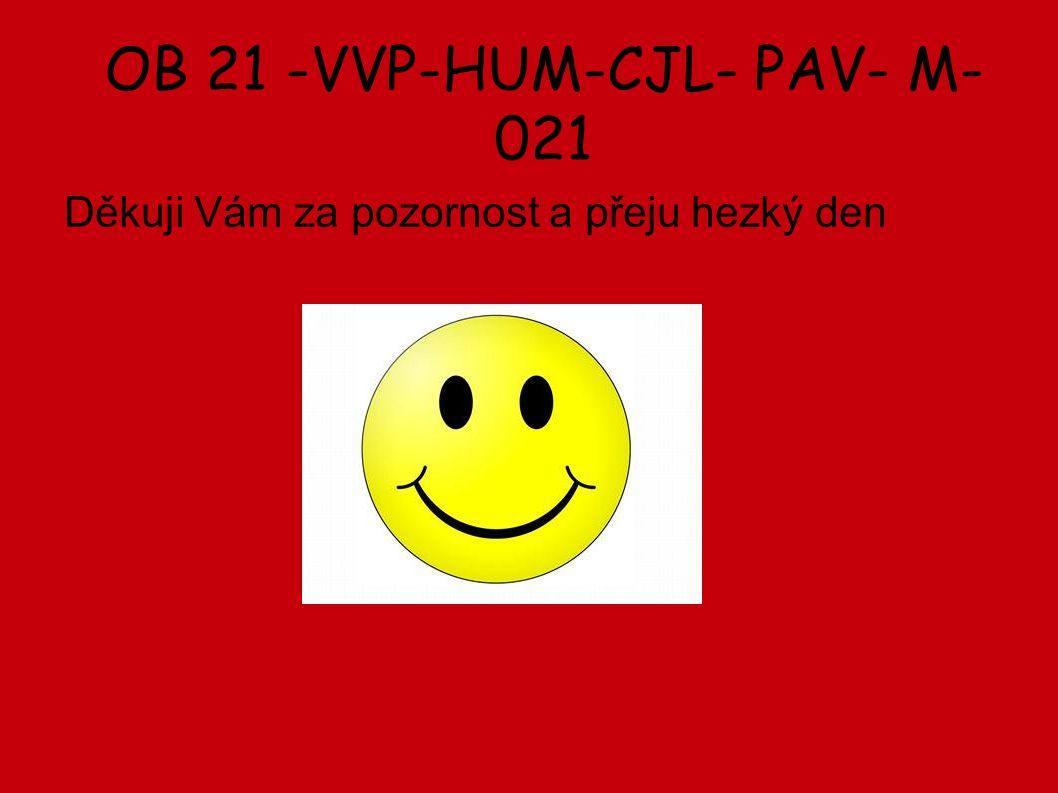 OB 21 -VVP-HUM-CJL- PAV- M- 021 Děkuji Vám za pozornost a přeju hezký den