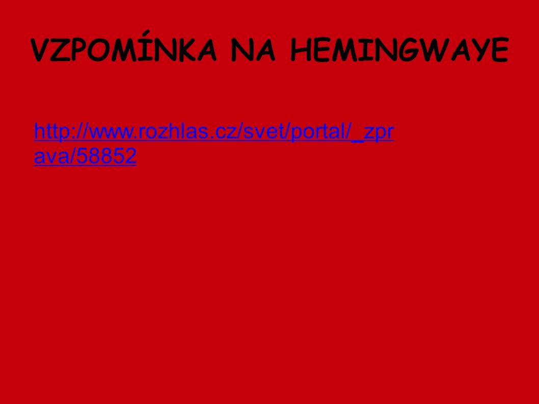 http://www.rozhlas.cz/svet/portal/_zpr ava/58852 VZPOMÍNKA NA HEMINGWAYE