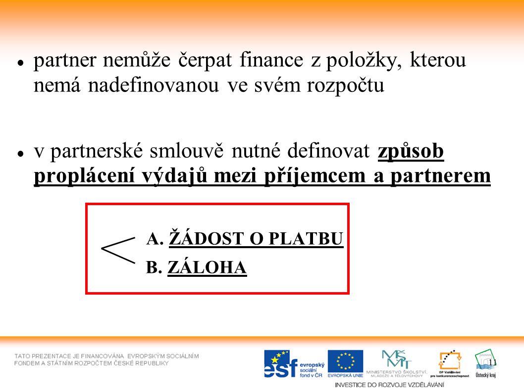 11 partner nemůže čerpat finance z položky, kterou nemá nadefinovanou ve svém rozpočtu v partnerské smlouvě nutné definovat způsob proplácení výdajů mezi příjemcem a partnerem A.