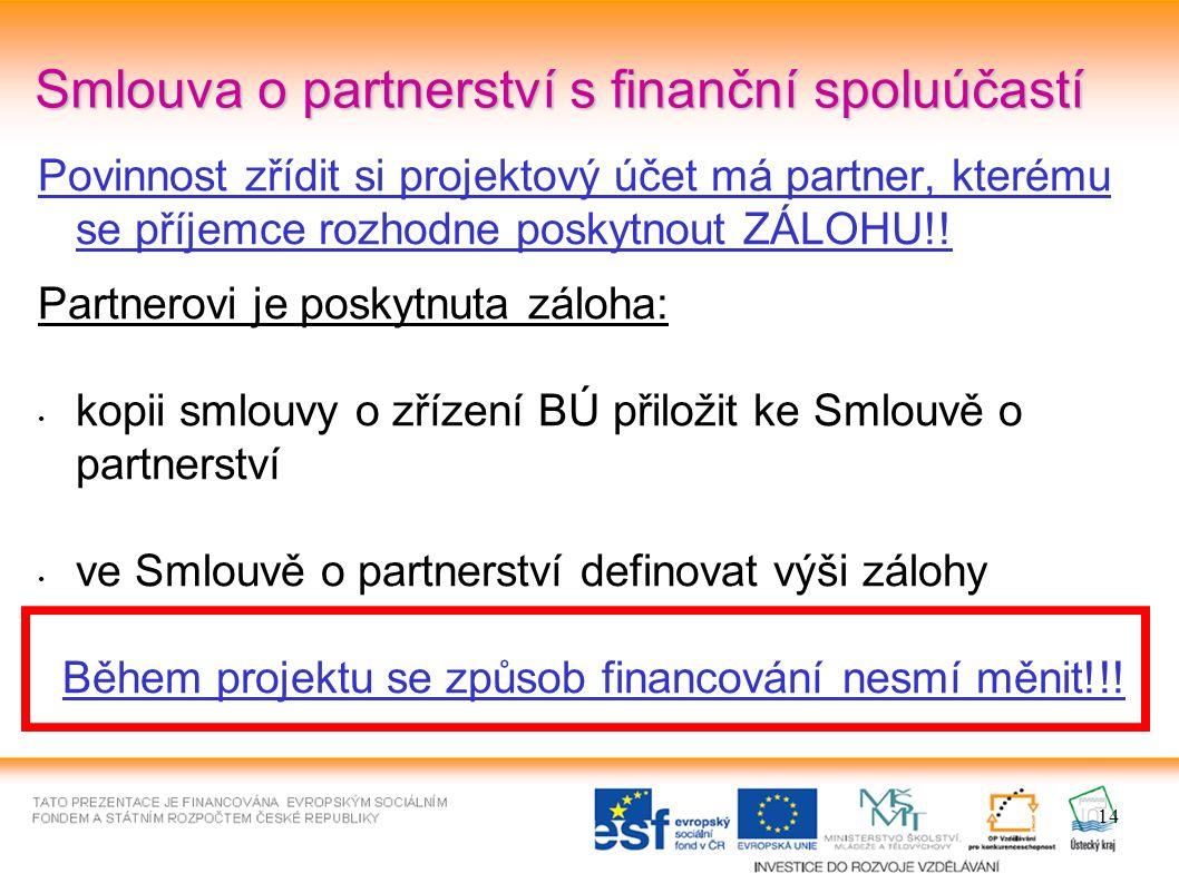 14 Smlouva o partnerství s finanční spoluúčastí Povinnost zřídit si projektový účet má partner, kterému se příjemce rozhodne poskytnout ZÁLOHU!.