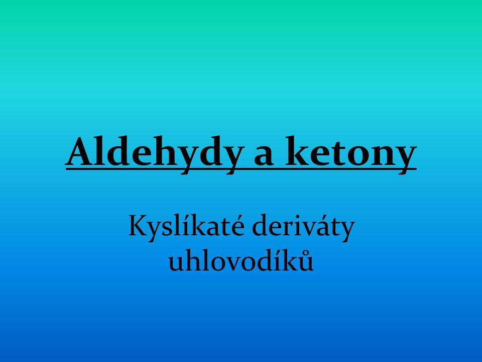 Aldehydy a ketony Kyslíkaté deriváty uhlovodíků