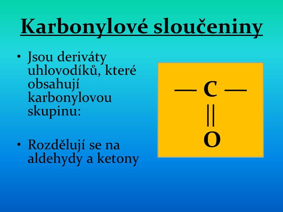 Karbonylové sloučeniny Jsou deriváty uhlovodíků, které obsahují karbonylovou skupinu: Rozdělují se na aldehydy a ketony