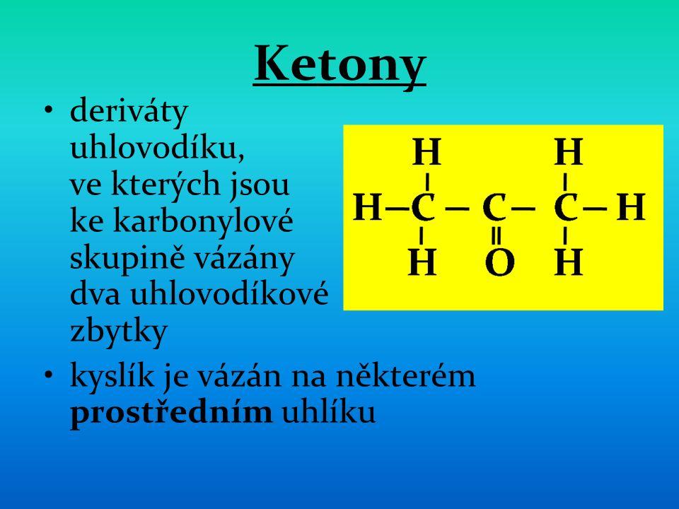 Ketony deriváty uhlovodíku, ve kterých jsou ke karbonylové skupině vázány dva uhlovodíkové zbytky kyslík je vázán na některém prostředním uhlíku