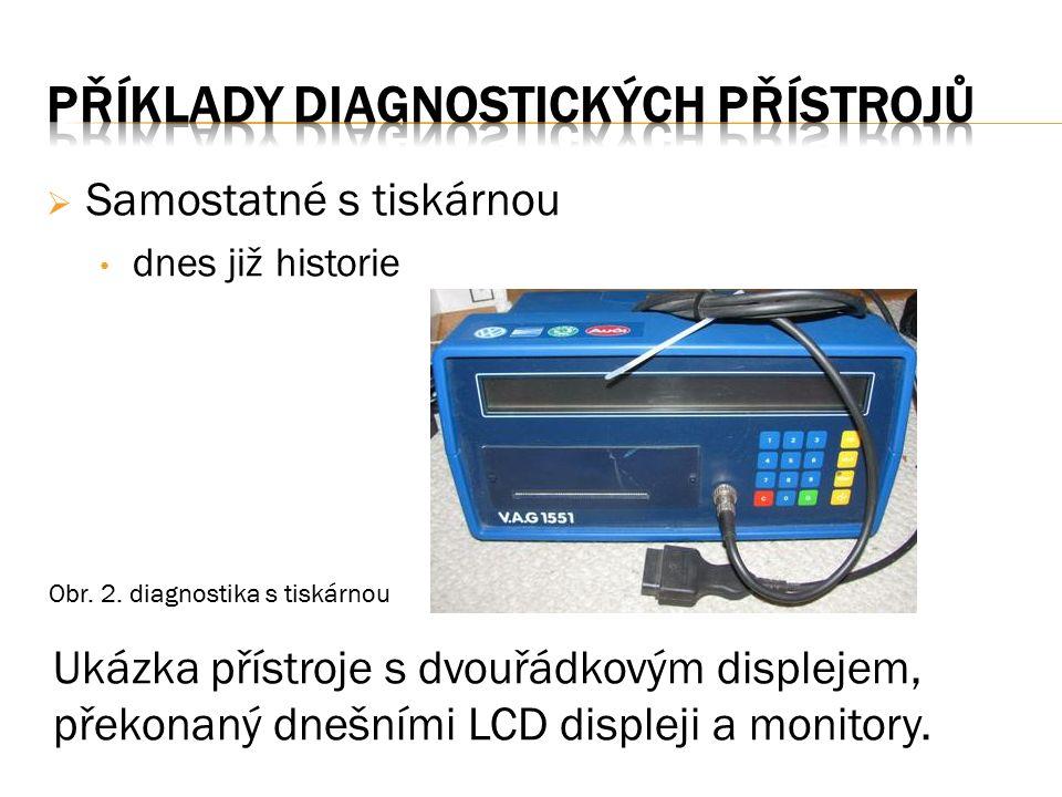  Samostatné s tiskárnou dnes již historie Ukázka přístroje s dvouřádkovým displejem, překonaný dnešními LCD displeji a monitory. Obr. 2. diagnostika