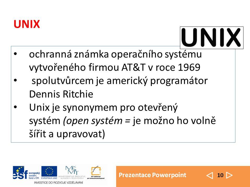 Prezentace Powerpoint 10 UNIX ochranná známka operačního systému vytvořeného firmou AT&T v roce 1969 spolutvůrcem je americký programátor Dennis Ritch