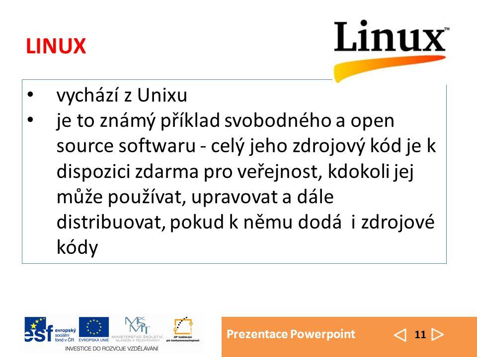 Prezentace Powerpoint 11 LINUX vychází z Unixu je to známý příklad svobodného a open source softwaru - celý jeho zdrojový kód je k dispozici zdarma pr