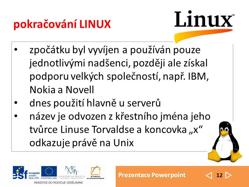 Prezentace Powerpoint 12 pokračování LINUX zpočátku byl vyvíjen a používán pouze jednotlivými nadšenci, později ale získal podporu velkých společností