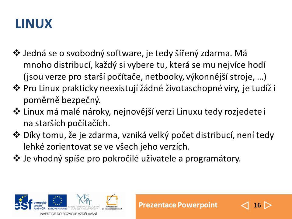 Prezentace Powerpoint 16 LINUX  Jedná se o svobodný software, je tedy šířený zdarma. Má mnoho distribucí, každý si vybere tu, která se mu nejvíce hod