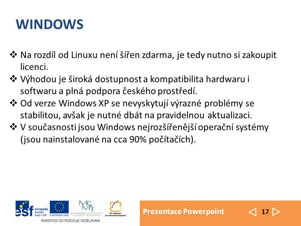 Prezentace Powerpoint 17 WINDOWS  Na rozdíl od Linuxu není šířen zdarma, je tedy nutno si zakoupit licenci.  Výhodou je široká dostupnost a kompatib