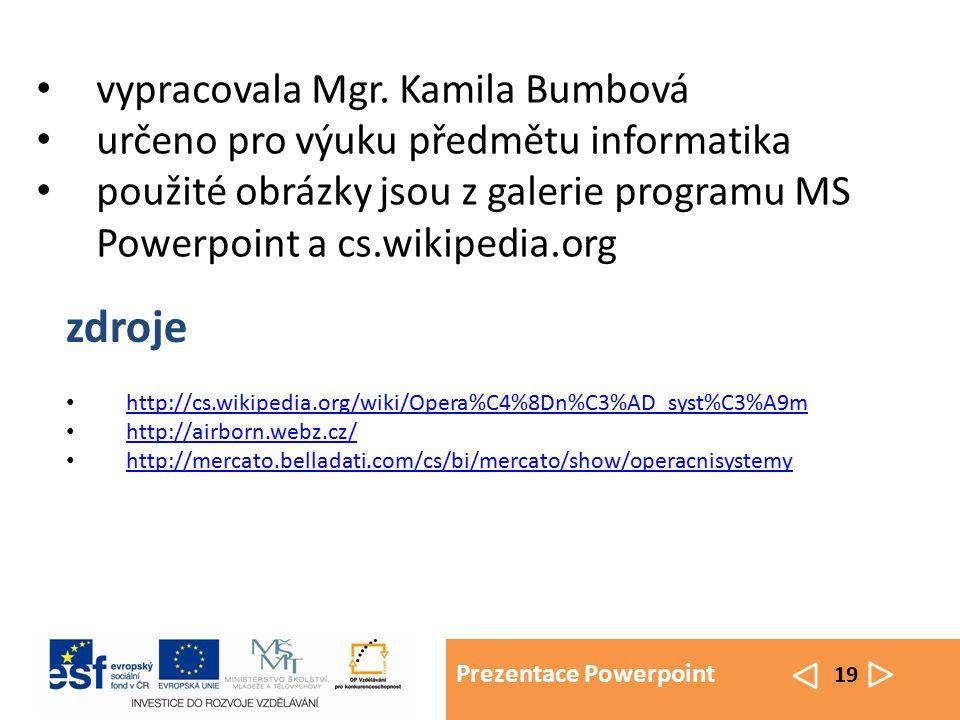 Prezentace Powerpoint 19 vypracovala Mgr. Kamila Bumbová určeno pro výuku předmětu informatika použité obrázky jsou z galerie programu MS Powerpoint a