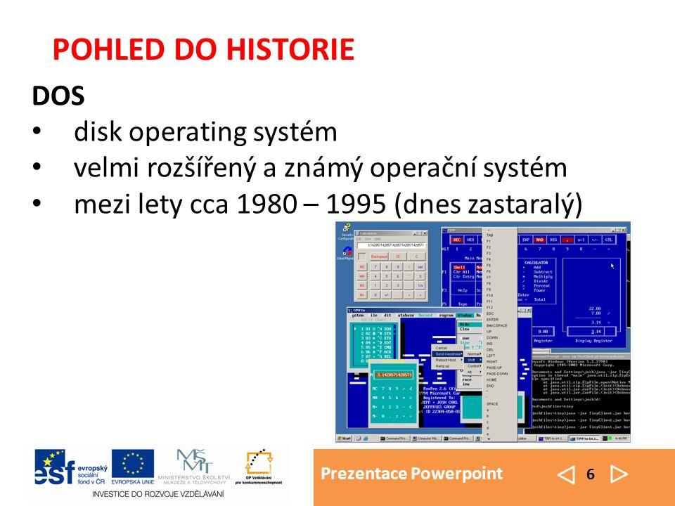 Prezentace Powerpoint 6 DOS disk operating systém velmi rozšířený a známý operační systém mezi lety cca 1980 – 1995 (dnes zastaralý) POHLED DO HISTORI